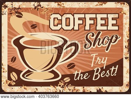 Coffee Shop Rusty Vector Metal Plate With Steaming Cup Of Fresh Drink And Steam. Hot Coffee Beverage