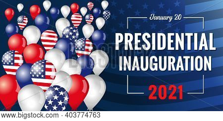 Presidential Inauguration 2021 Banner With Flying Balloons. Concept For Inauguration Of The Us Presi