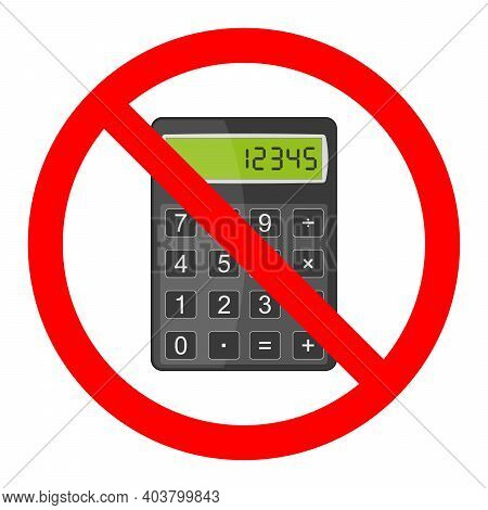 Calculator Ban Icon. Calculator Is Prohibited. Stop Or Ban Red Round Sign With Calculator Icon. Vect