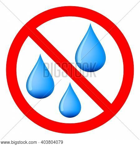 Water Is Prohibited. No Water Drop Icon. Stop Or Ban Red Round Sign With Water Drop Icon. Vector Ill