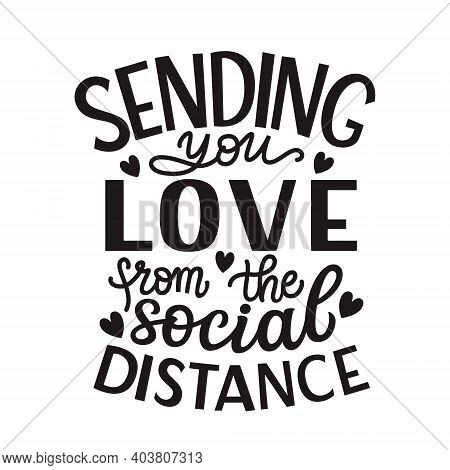 Sending You Love From The Social Distance. Hand Lettering Quote Isolated On White Background. Vector