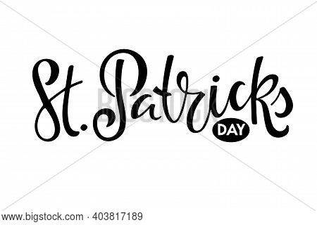 St. Patricks Day Text. Saint Patricks Day Greeting Card Template. Vector Phrase Isolated On White Ba