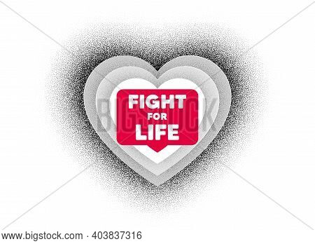 Fight For Life Message. Love Heart Dotwork Background. Demonstration Protest Quote. Revolution Activ