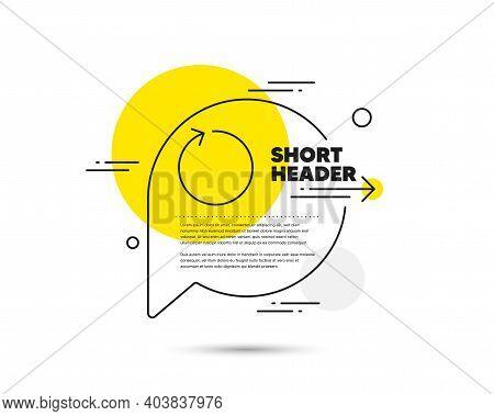 Loop Arrow Line Icon. Speech Bubble Vector Concept. Refresh Arrowhead Symbol. Navigation Pointer Sig
