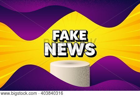 Fake News Symbol. Abstract Background With Podium Platform. Media Newspaper Sign. Daily Information.
