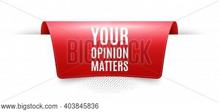 Your Opinion Matters Symbol. Red Ribbon Label Tag. Survey Or Feedback Sign. Client Comment. Infograp