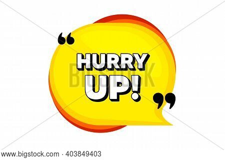 Hurry Up Sale. Yellow Speech Bubble Banner With Quotes. Special Offer Sign. Advertising Discounts Sy