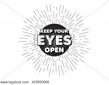 Keep Your Eyes Open Motivation Quote. Vintage Star Burst Banner. Motivational Slogan. Inspiration Me