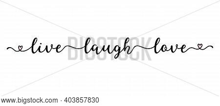 Handwritten Live Laugh Love Quote. Script Lettering For Greeting Card, Poster, Flyer, Banner.