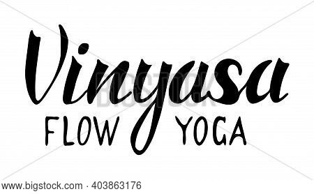 Vector Illustration, Lettering Composition, Vinyasa Flow Yoga, Calligraphy, Handwritten Lettering Lo