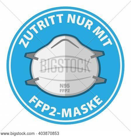 Round Sign Or Sticker With Text Zutritt Nur Mit Ffp2 Maske, German For Enter Wearing N95 Mask Only,