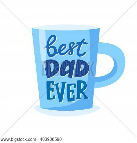 Best Dad Ever Lettering On Cup, Fathers Day Gift, Present Concept For Father, Vector Illustration