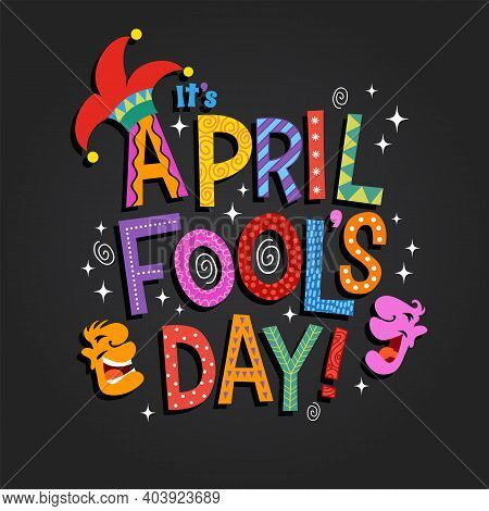 April Fool's Day Design With Hand Drawn Decorative Lettering, Laughing Cartoon Faces And Jester Hat.