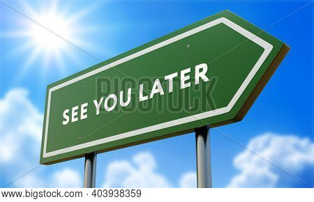 See You Later Green Road Sign Against Clouds And Sunburst. 3d Illustration