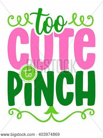 Too Cute To Pinch - Funny St Patrick's Day Inspirational Lettering Design For Baby Fashion Clothes,