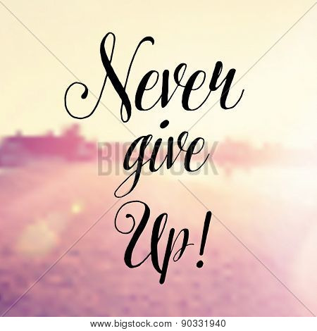 Inspirational Typographic Quote - Never give up