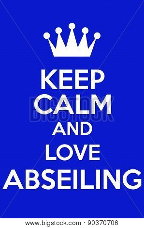 Keep Calm And Love Abseiling