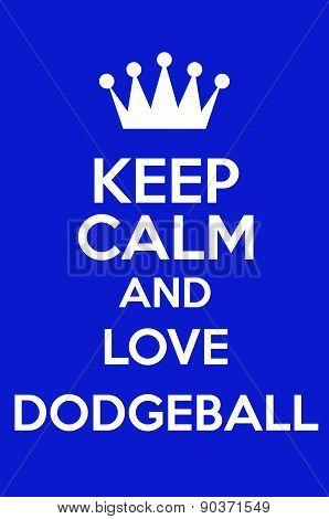Keep Calm And Love Dodgeball