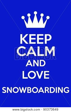 Keep Calm And Love Snowboarding
