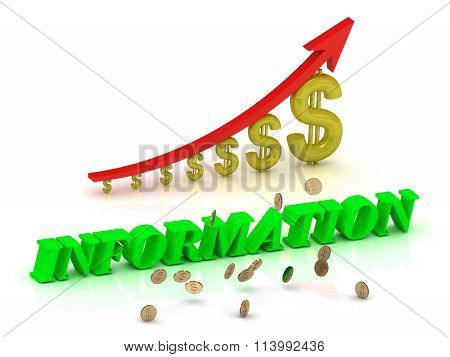3D illustration INFORMATION- bright color letters and graphic growing dollars and red arrow on a white background