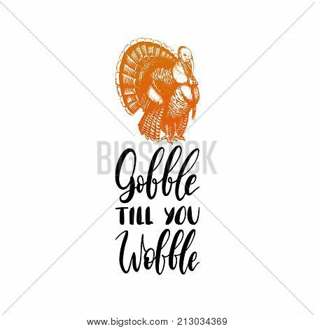 Gobble Till You Wobble hand lettering. Vector illustration of turkey for Thanksgiving day. Invitation or festive greeting card template.