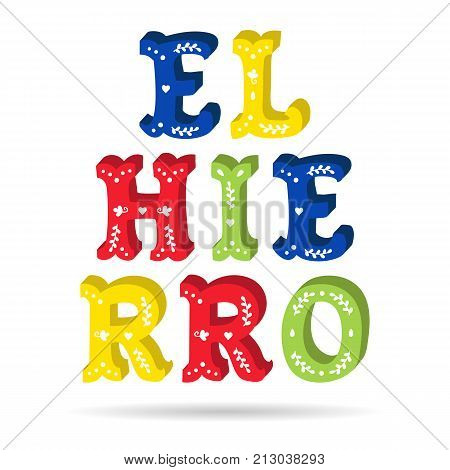 El Hierro bright colorful text ornate letters with floral elements isolated vector