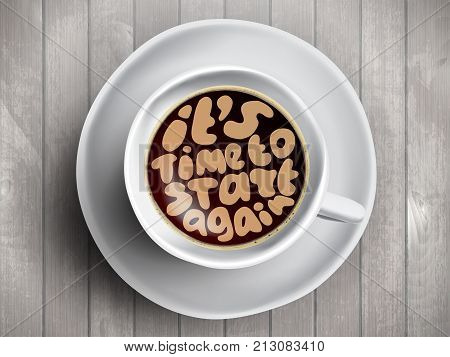 Vector Coffee cup with time lettering about It Is Time to start again on realistic white wooden background. Cappuccino from above with motivation quote. Top view of espresso cup with morning motivation.