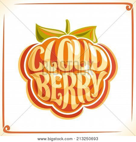 Vector logo for Cloudberry, label with one karelian berry for package of fresh juice or ice cream, price tag with original font for word cloudberry inscribed in fruit shape, sticker for vegan store.