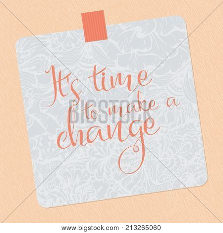 Sticker, text, it is time to make a change, beige background. Vector illustration as a reminder, memo note, sticker. An inspirational motto for every day