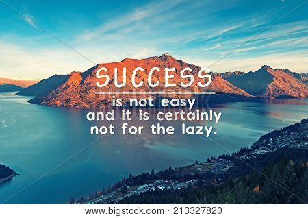 Life inspirational quotes - Success is not easy and it is certainly not for the lazy.