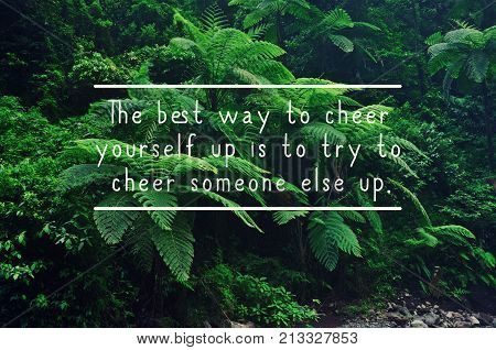 Life inspirational quotes - The best way to cheer yourself up is to try to cheer somebody else up.