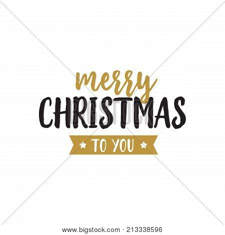 Merry Christmas to You lettering. Christmas design element. Handwritten and typed text, calligraphy. For greeting cards, posters, leaflets and brochure.