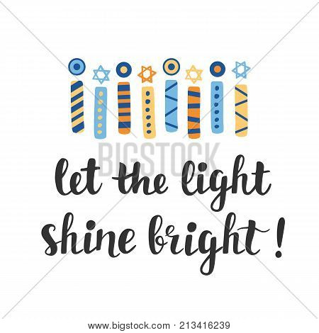 Let The Light Shine Bright. Hanukkah greeting card with creative hand drawn menorah candles an unique lettering, isolated on white. Jewish holiday. Vector illustration
