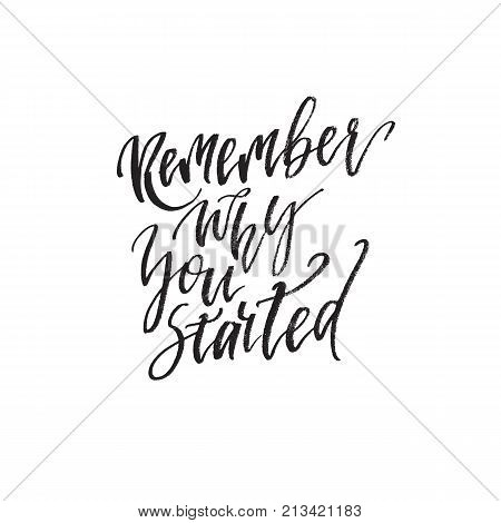 Inspirational quote Remember why you started. Hand lettering design element. Ink brush calligraphy. Vector illustration