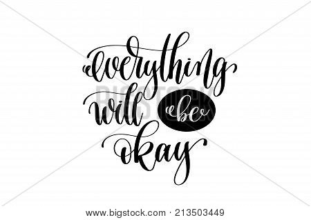 everything will be okey hand lettering positive quote, motivation and inspiration black and white poster, calligraphy vector illustration