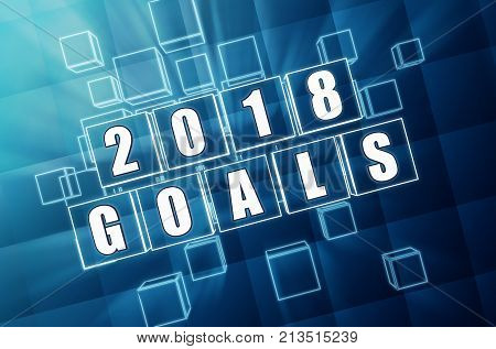 new year 2018 goals - text in 3d blue glass boxes with white figures business holiday concept