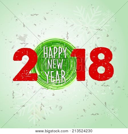 happy new year 2018 over green old paper background with snowflakes, holiday seasonal concept, vector