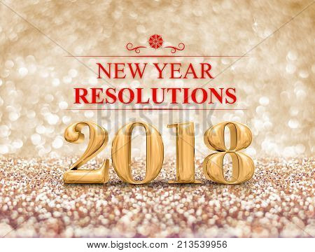 New year resolution 2018 (3d rendering) on gold sparkle glitter perspective floor to blur gold sparkling bokeh abstract background,holiday greeting card.business vision.