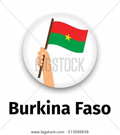 Burkina Faso flag in hand, round icon with shadow isolated on white. Human hand holding flag, vector illustration