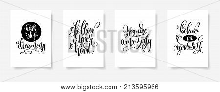 never stop dreaming, follow your heart, you are amazing, believe in yourself - set of four posters with hand lettering inscription positive quote, vector illustration