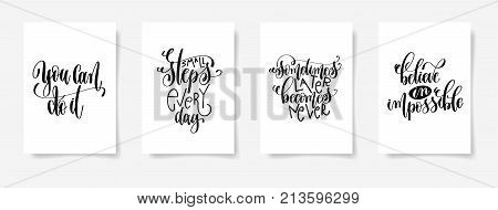 you can do it, small steps every day, sometimes later becomes never, believe in impossible - set of four posters with hand lettering inscription positive quote, vector illustration
