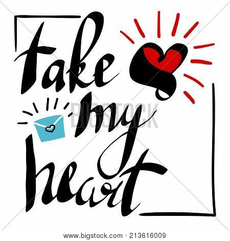 take my heart black and white hand lettering script to wedding holiday invitation celebration marriage phrase to greeting card poster quote design calligraphy vector illustration