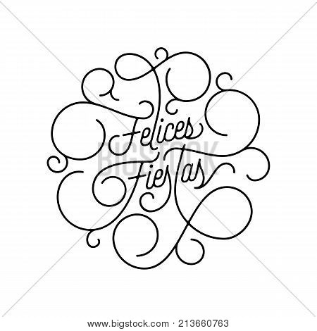 Happy Holidays Felices Fiestas Flourish Calligraphy Lettering Of Swash Line Typography For Spanish G