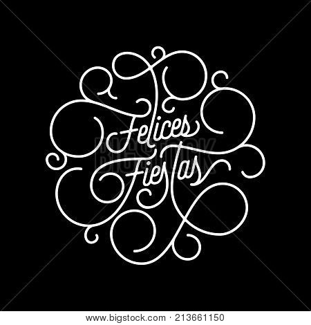 Felices Fiestas Spanish Happy Holidays Flourish Calligraphy Lettering Of Swash Line Typography For G