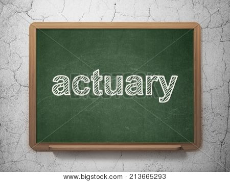 Insurance concept: text Actuary on Green chalkboard on grunge wall background, 3D rendering