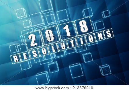 new year 2018 resolutions - text in 3d blue glass boxes with white figures business holiday concept