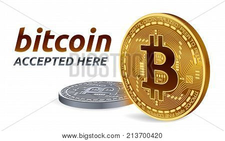 Bitcoin accepted sign emblem. 3D isometric Physical bit coin with text Accepted Here. Cryptocurrency. Golden and silver coins with bitcoin symbol isolated on white background. Vector illustration.