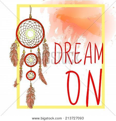 DREAM ON words with hand drawn dream catcher with paint splash backdrop. VECTOR sketch. Red and Yellow colors