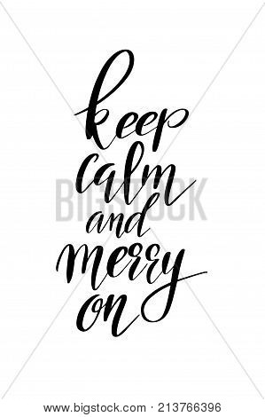Christmas quote, lettering. Print Design Vector illustration. Keep calm and merry on.