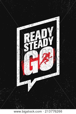 Ready Steady Go. Inspiring Workout and Fitness Gym Motivation Quote Illustration Sign. Creative Strong Sport Vector Rough Typography Grunge Wallpaper Poster Concept
